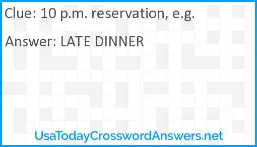 10 p.m. reservation, e.g. Answer