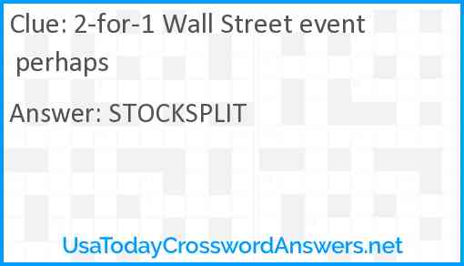 2-for-1 Wall Street event perhaps Answer