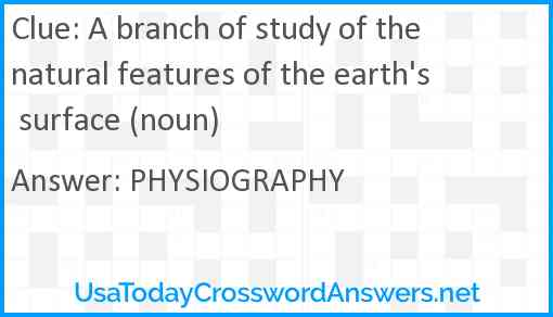 A Branch Of Study Of The Natural Features Of The Earth S Surface Noun Crossword Clue Usatodaycrosswordanswers Net