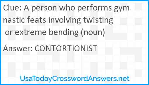 A person who performs gymnastic feats involving twisting or extreme bending (noun) Answer