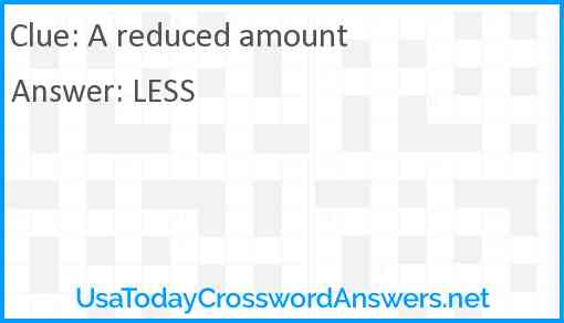 A reduced amount Answer
