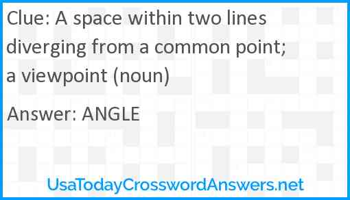 A Space Within Two Lines Diverging From A Common Point A Viewpoint Noun Crossword Clue Usatodaycrosswordanswers Net