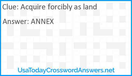 Acquire forcibly as land Answer