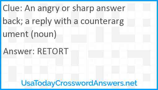 An angry or sharp answer back; a reply with a counterargument (noun) Answer