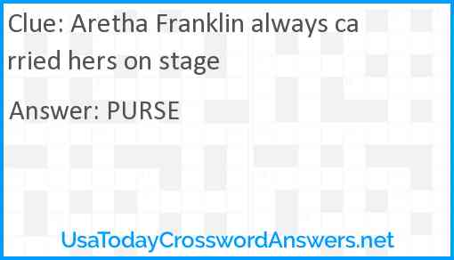Aretha Franklin always carried hers on stage Answer