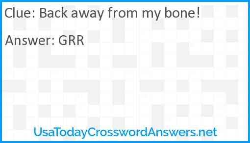 Back away from my bone! Answer