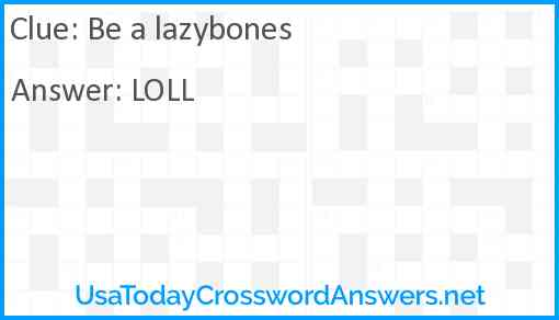 Be a lazybones Answer