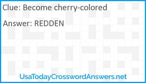 Become cherry-colored Answer