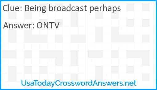 Being broadcast perhaps Answer