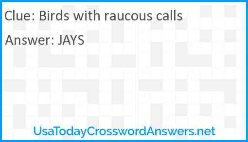 Birds with raucous calls Answer