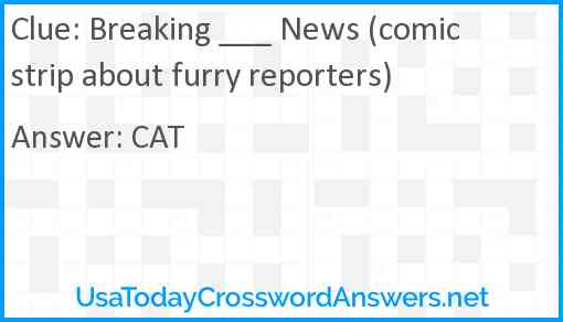 Breaking ___ News (comic strip about furry reporters) Answer