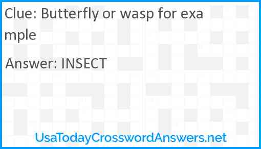 Butterfly or wasp for example Answer