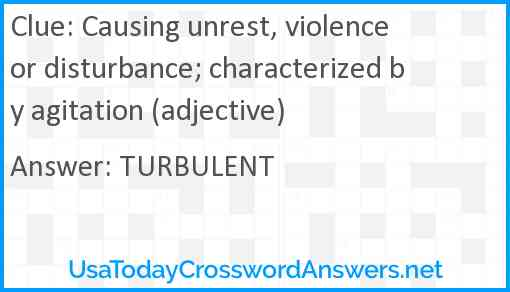 Causing unrest, violence or disturbance; characterized by agitation (adjective) Answer