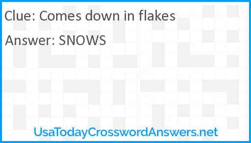 Comes down in flakes Answer