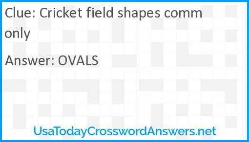 Cricket field shapes commonly Answer