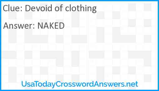 Devoid of clothing Answer