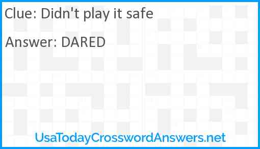Didn't play it safe Answer