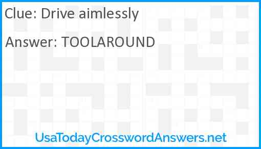 Drive aimlessly Answer