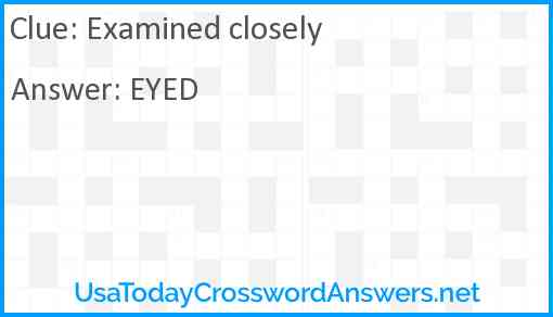 Examined closely Answer