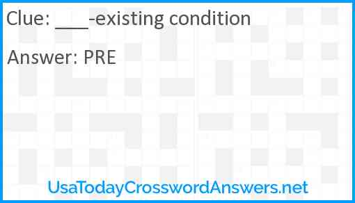 ___-existing condition Answer