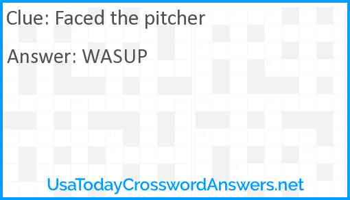 Faced the pitcher Answer