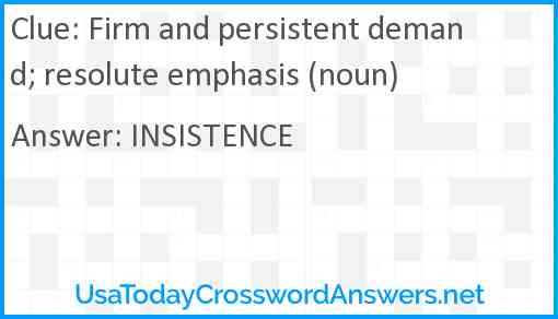 Firm and persistent demand; resolute emphasis (noun) Answer
