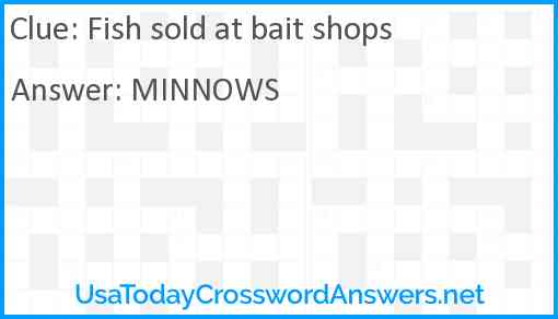 Fish sold at bait shops Answer