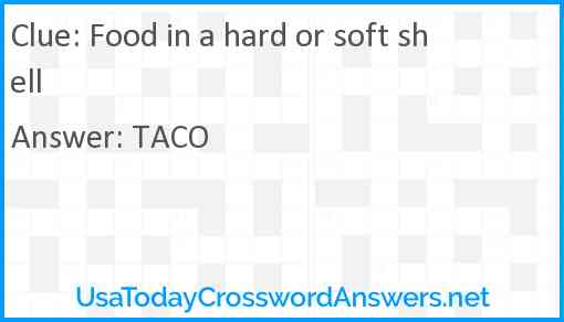Food in a hard or soft shell Answer