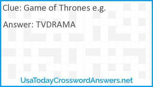 Game of Thrones e.g. Answer