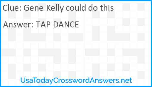 Gene Kelly could do this Answer