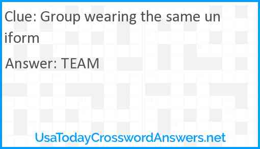 Group wearing the same uniform Answer