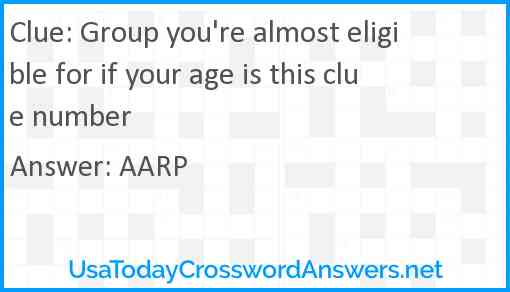 Group you're almost eligible for if your age is this clue number Answer