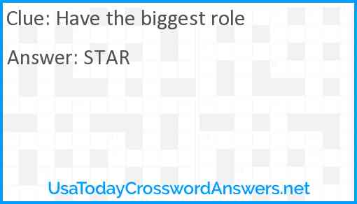 Have the biggest role Answer