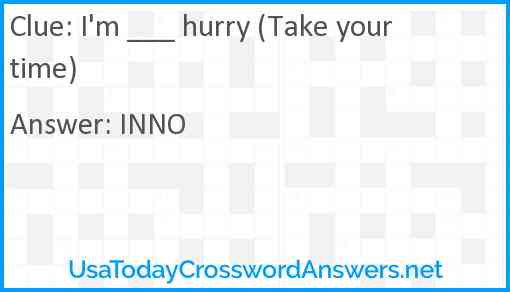 I M Hurry Take Your Time Crossword Clue Usatodaycrosswordanswers Net