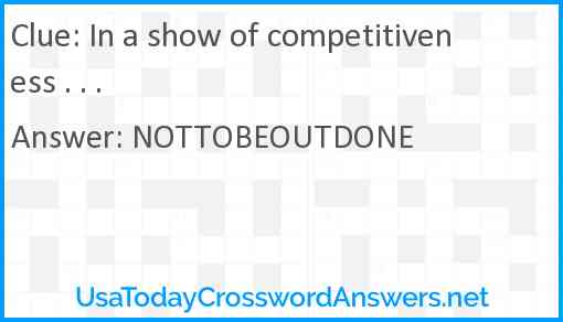 In a show of competitiveness . . . Answer