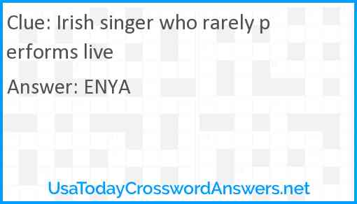 Irish singer who rarely performs live Answer