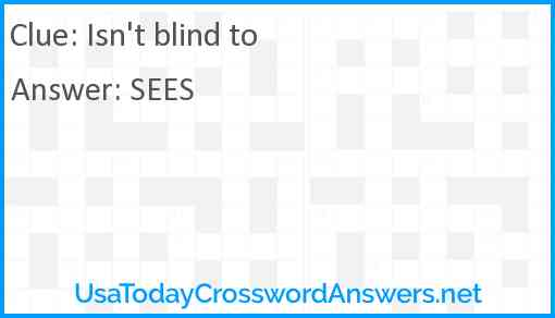 Isn't blind to Answer