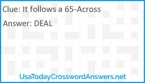 It follows a 65-Across Answer