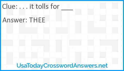 . . . it tolls for ___ Answer