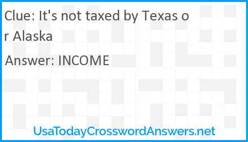 It's not taxed by Texas or Alaska Answer