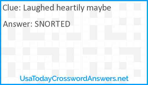 Laughed heartily maybe Answer