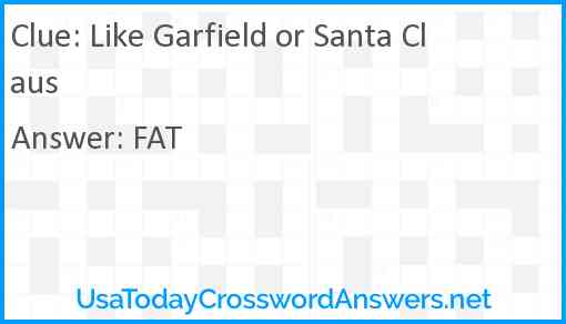 Like Garfield or Santa Claus Answer