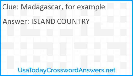 Madagascar, for example Answer