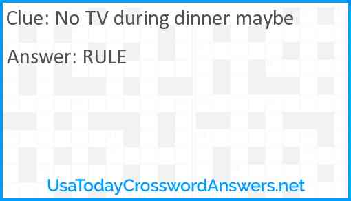 No TV during dinner maybe Answer