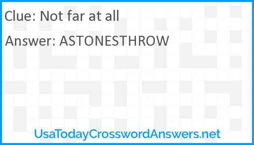 Not far at all Answer