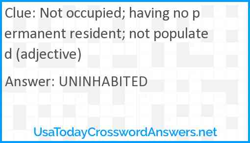 Not occupied; having no permanent resident; not populated (adjective) Answer