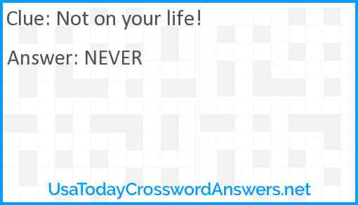 Not on your life! Answer
