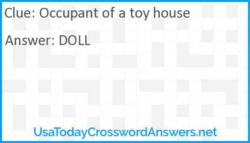 Occupant of a toy house Answer