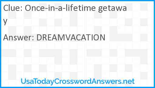 Once-in-a-lifetime getaway Answer