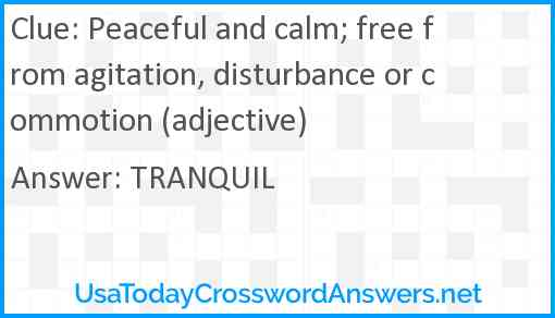 Peaceful and calm; free from agitation, disturbance or commotion (adjective) Answer
